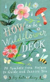 HOW TO BE A WILDFLOWER DECK [ KATIE DAISY ]