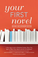 Your First Novel Revised and Expanded Edition: A Top Agent and a Published Author Show You How to Wr