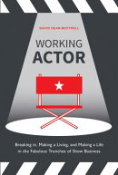 Working Actor: Breaking In, Making a Living, and Making a Life in the Fabulous Trenches of Show Busi