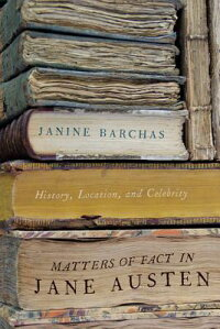 MattersofFactinJaneAusten:History,Location,andCelebrity[JanineBarchas]