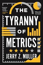 The Tyranny of Metrics TYRANNY OF METRICS [ Jerry Z. Muller ]