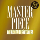 MASTERPIECE 〜THE WORLD BEST COVERS〜 [ TEE ]