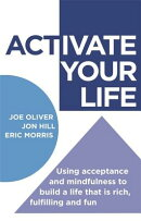 Activate Your Life: Using Acceptance and Mindfulness to Build a Life That Is Rich, Fulfilling and Fu