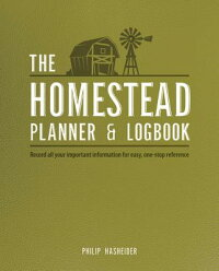 TheHomesteadPlanner&Logbook:RecordAllYourImportantInformationforEasy,One-StopReference[PhilipHasheider]