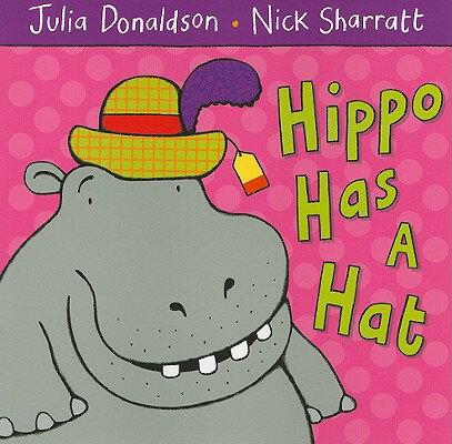 Hippo Has a Hat HIPPO HAS A HAT [ Julia Donaldson ]