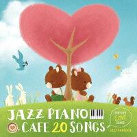 カフェで流れるジャズピアノ20〜Forever Love Songs〜