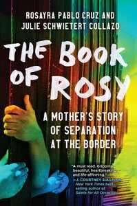 The Book of Rosy: A Mother's Story of Separation at the Border BK OF ROSY [ Rosayra Pablo Cruz ]