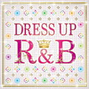 【予約】DRESS UP R&B