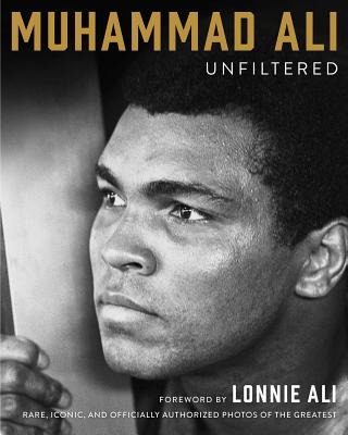 Muhammad Ali Unfiltered: Rare, Iconic, and Officially Authorized Photos of the Greatest MUHAMMAD ALI UNFILTERED [ Jeter Publishing ]