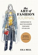The Art of Fashion - A Journal: Inspirations to Help You Achieve Your Most Stylish Life