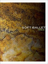 relics (完全生産限定盤 4Blu-spec CD2+Blu-ray Disc+別冊ブックレット) [ SOFT BALLET ]