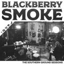 【輸入盤】Southern Ground Sessions [ Blackberry Smoke ]