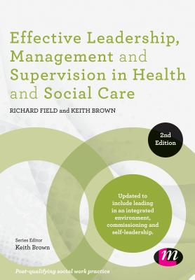 Effective Leadership, Management and Supervision in Health and Social Care EFFECTIVE LEADERSHIP MGMT & SU (Post-Qualifying Social Work Practice) [ Richard Field ]