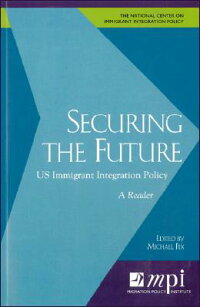 SecuringtheFuture:USImmigrantIntegrationPolicyAgenda:AReader[MichaelFix]