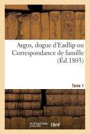 Argus, Dogue d'Eadlip Ou Correspondance de Famille. Tome 1