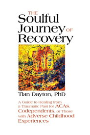The Soulful Journey of Recovery: A Guide to Healing from a Traumatic Past for Acas, Codependents, or SOULFUL JOURNEY OF RECOVERY [ Tian Dayton ]