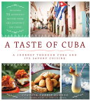 A Taste of Cuba: A Journey Through Cuba and Its Savory Cuisine, Includes 75 Authentic Recipes from t