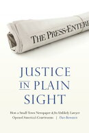 Justice in Plain Sight: How a Small-Town Newspaper and Its Unlikely Lawyer Opened America's Courtroo