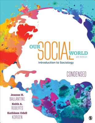 Our Social World: Condensed: An Introduction to Sociology OUR SOCIAL WORLD CONDENSED 5/E [ Jeanne H. Ballantine ]