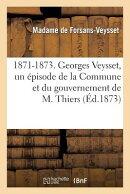 1871-1873. Georges Veysset, Un pisode de la Commune Et Du Gouvernement de M. Thiers