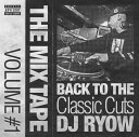 THE MIX TAPE VOLUME #1 BACK TO THE Classic Cuts [ DJ RYOW ]