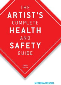 The Artist's Complete Health and Safety Guide ARTISTS COMP HEALTH & SAFETY G [ Monona Rossol ]