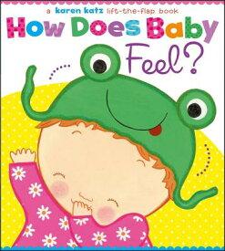 How Does Baby Feel?: A Karen Katz Lift-The-Flap Book HOW DOES BABY FEEL (Karen Katz Lift-The-Flap Book) [ Karen Katz ]
