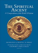 The Spiritual Ascent: A Compendium of the World's Wisdom