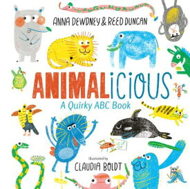 Animalicious: A Quirky ABC Book ANIMALICIOUS [ Anna Dewdney ]