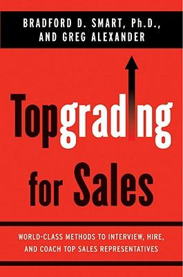 Topgrading for Sales: World-Class Methods to Interview, Hire, and Coach Top Salesrepresentatives TOPGRADING FOR SALES [ Bradford D. Smart ]