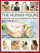 Mastering the Art of Drawing & Painting the Human Figure: Anatomy, the Nude, Portraits & People: Lea