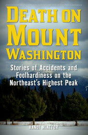 Death on Mount Washington: Stories of Accidents and Foolhardiness on the Northeast's Highest Peak DEATH ON MOUNT WASHINGTON (Non-Fiction) [ Randi Minetor ]