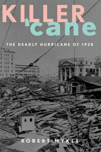 Killer'Cane:TheDeadlyHurricaneof1928[RobertMykle]