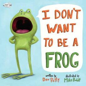 I Don't Want to Be a Frog I DONT WANT TO BE A FROG [ Dev Petty ]