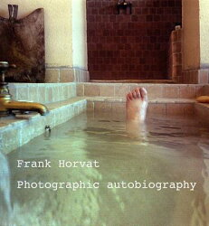 FRANK HORVAT:PHOTOGRAPHIC AUTOBIOGRAPHY