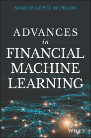 Advances in Financial Machine Learning ADVANCES IN FINANCIAL MACHINE [ Marcos Lopez de Prado ]