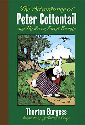 The Adventures of Peter Cottontail and His Green Forest Friends ADV OF PETER COTTONTAIL-DLX/E [ Thornton W. Burgess ]