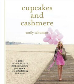 Cupcakes and Cashmere: A Guide for Defining Your Style, Reinventing Your Space, and Entertaining wit CUPCAKES & CASHMERE [ Emily Schuman ]