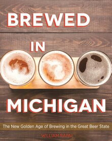 Brewed in Michigan: The New Golden Age of Brewing in the Great Beer State BREWED IN MICHIGAN (Painted Turtle) [ William Rapai ]