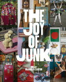 The Joy of Junk: Go Right Ahead, Fall in Love with the Wackiest Things, Find the Worth in the Worthl