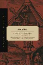 Picatrix: A Medieval Treatise on Astral Magic PICATRIX (Magic in History) [ Dan Attrell ]