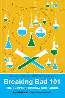 Breaking Bad 101: The Complete Critical Companion