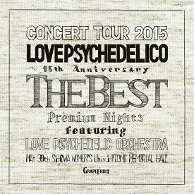 LOVE PSYCHEDELICO 15th ANNIVERSARY TOUR -THE BEST- LIVE [ LOVE PSYCHEDELICO ]