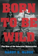 Born to Be Wild: The Rise of the American Motorcyclist