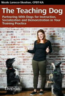 The Teaching Dog: Partnering with Dogs for Instruction, Socialization and Demonstration in Your Trai