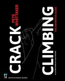 Crack Climbing: The Definitive Guide CRACK CLIMBING [ Pete Whittaker ]