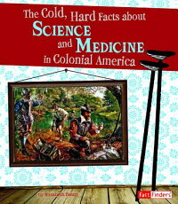 TheCold,HardFactsaboutScienceandMedicineinColonialAmerica