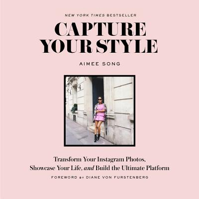 Capture Your Style: Transform Your Instagram Photos, Showcase Your Life, and Build the Ultimate Plat CAPTURE YOUR STYLE [ Aimee Song ]