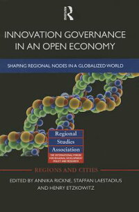 InnovationGovernanceinanOpenEconomy:ShapingRegionalNodesinaGlobalizedWorld[AnnikaRickne]