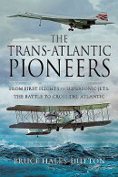 The Trans-Atlantic Pioneers: From First Flights to Supersonic Jets - The Battle to Cross the Atlanti